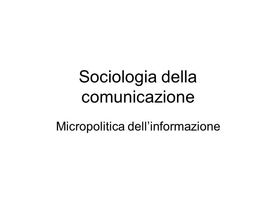 Sociologia della comunicazione Micropolitica dell'informazione