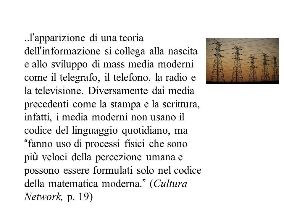 ..l ' apparizione di una teoria dell ' informazione si collega alla nascita e allo sviluppo di mass media moderni come il telegrafo, il telefono, la radio e la televisione.