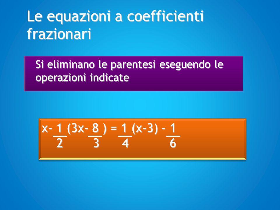 Le equazioni a coefficienti frazionari x- 1 (3x- 8 ) = 1 (x-3) - 1 2 3 4 6 2 3 4 6 x- 1 (3x- 8 ) = 1 (x-3) - 1 2 3 4 6 2 3 4 6 x- 3 x + 4 = 1 x - 3 - 1 2 3 4 4 6 2 3 4 4 6 x- 3 x + 4 = 1 x - 3 - 1 2 3 4 4 6 2 3 4 4 6