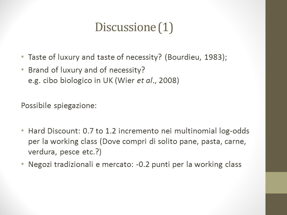 Discussione (1) Taste of luxury and taste of necessity? (Bourdieu, 1983); Brand of luxury and of necessity? e.g. cibo biologico in UK (Wier et al., 20