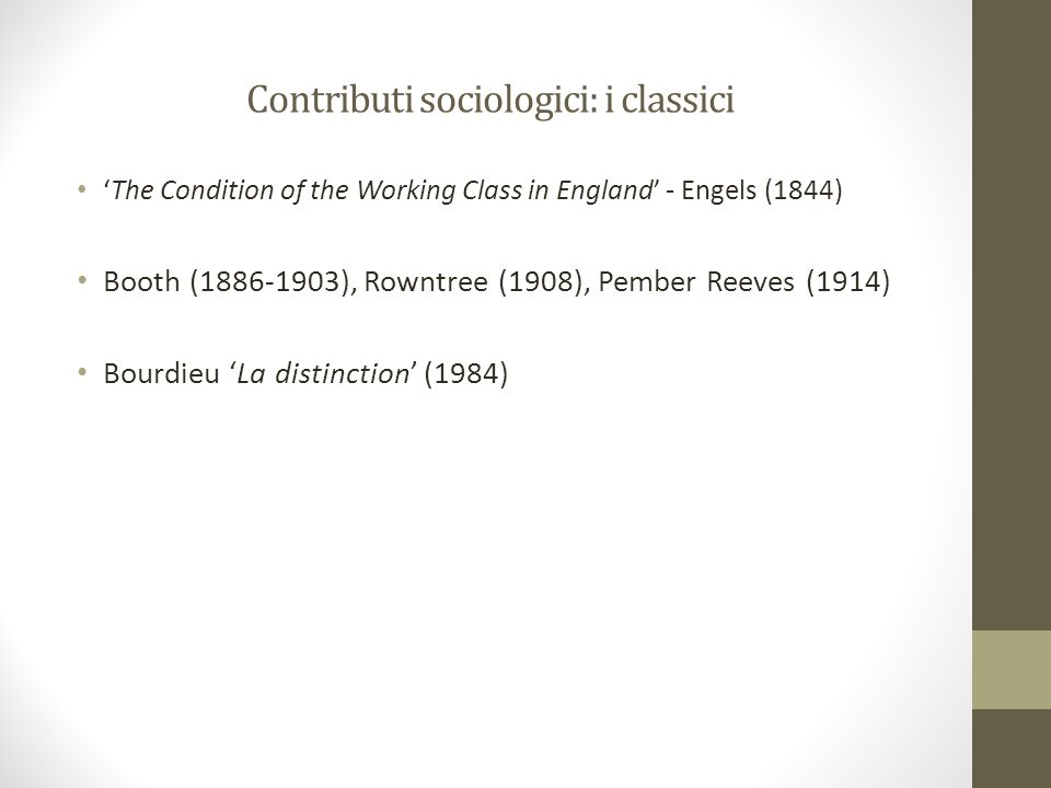 Contributi sociologici: i classici 'The Condition of the Working Class in England' - Engels (1844) Booth (1886-1903), Rowntree (1908), Pember Reeves (