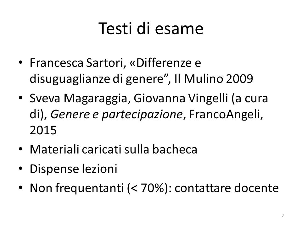 """Testi di esame Francesca Sartori, «Differenze e disuguaglianze di genere"""", Il Mulino 2009 Sveva Magaraggia, Giovanna Vingelli (a cura di), Genere e pa"""