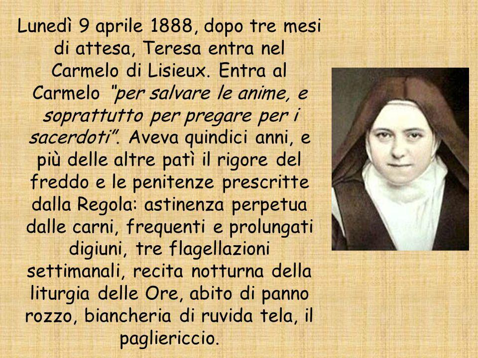 """Lunedì 9 aprile 1888, dopo tre mesi di attesa, Teresa entra nel Carmelo di Lisieux. Entra al Carmelo """"per salvare le anime, e soprattutto per pregare"""
