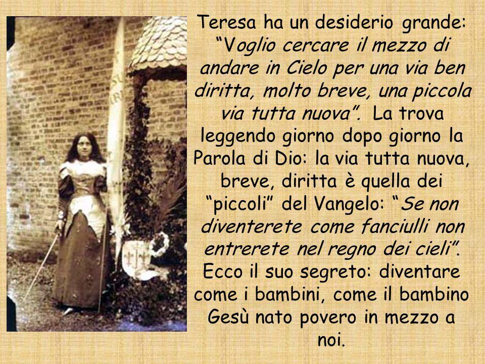 """Teresa ha un desiderio grande: """"Voglio cercare il mezzo di andare in Cielo per una via ben diritta, molto breve, una piccola via tutta nuova"""". La trov"""