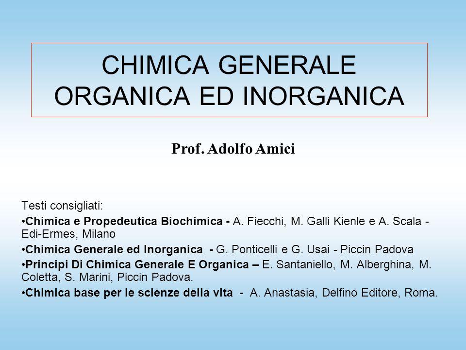 CHIMICA GENERALE ORGANICA ED INORGANICA Testi consigliati: Chimica e Propedeutica Biochimica - A.