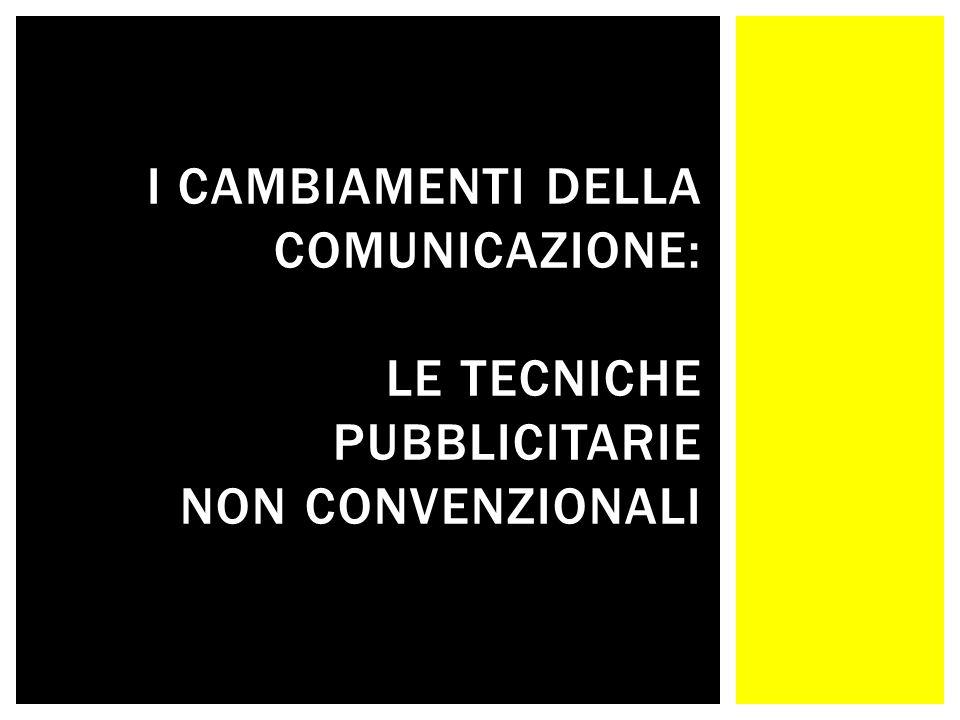 I CAMBIAMENTI DELLA COMUNICAZIONE: LE TECNICHE PUBBLICITARIE NON CONVENZIONALI