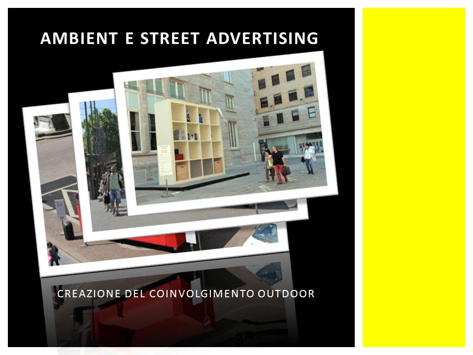 AMBIENT E STREET ADVERTISING CREAZIONE DEL COINVOLGIMENTO OUTDOOR
