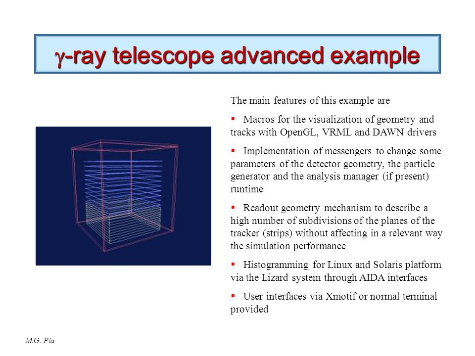 M.G. Pia  -ray telescope advanced example The main features of this example are  Macros for the visualization of geometry and tracks with OpenGL, VR