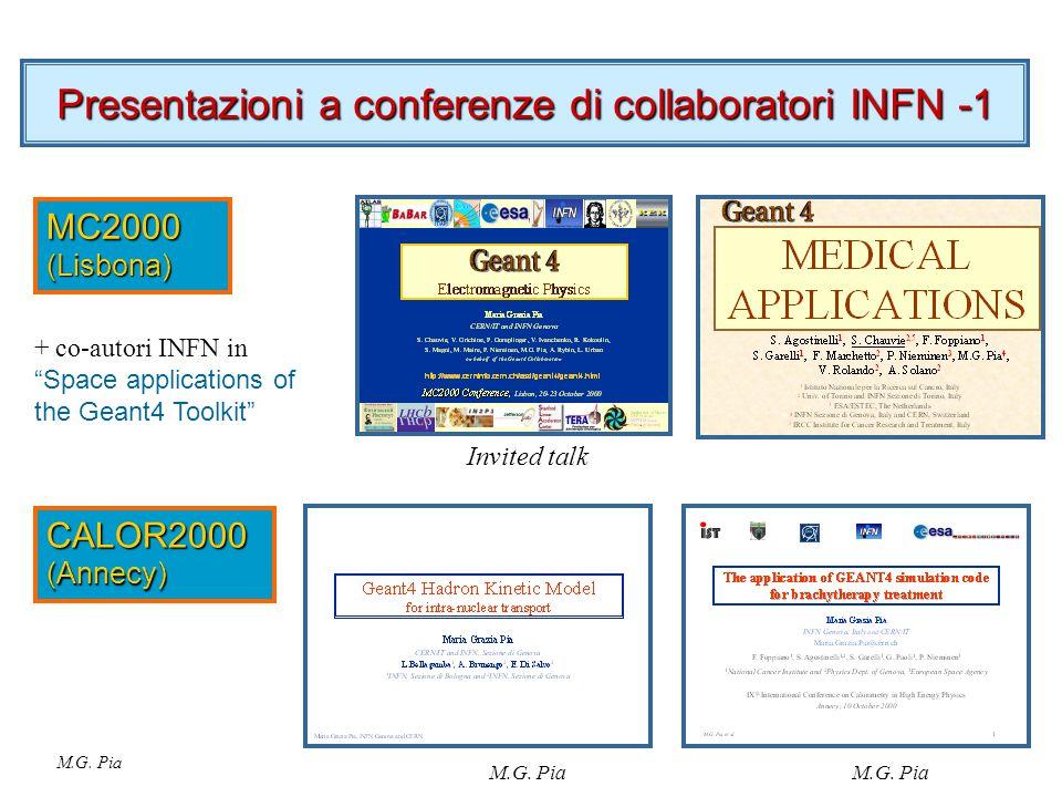 Presentazioni a conferenze di collaboratori INFN -2 CHEP2000 (Padova) + co-autori INFN in Geant4 Status and Results Geant4 and ESA PTCOG (Uppsala) Invited talk Congresso SIRR (Frascati)