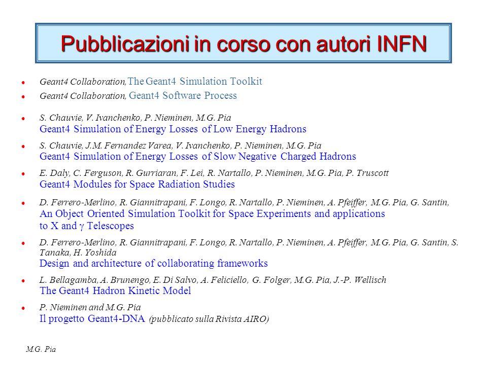M.G. Pia Pubblicazioni in corso con autori INFN l Geant4 Collaboration, The Geant4 Simulation Toolkit l Geant4 Collaboration, Geant4 Software Process