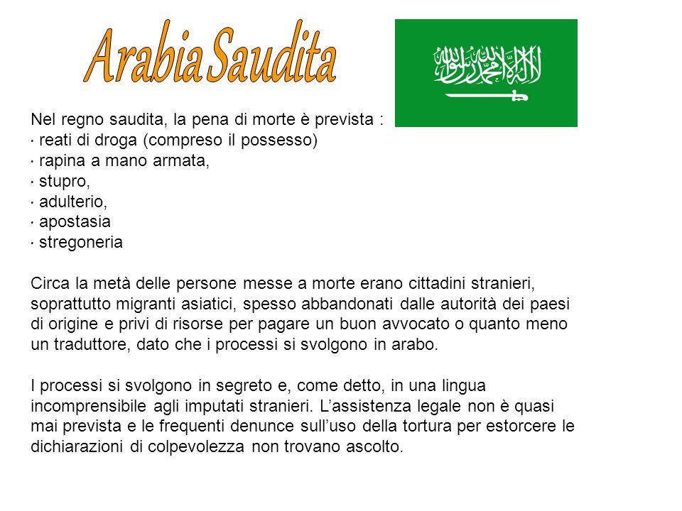 Nel regno saudita, la pena di morte è prevista : reati di droga (compreso il possesso) rapina a mano armata, stupro, adulterio, apostasia stregoneria