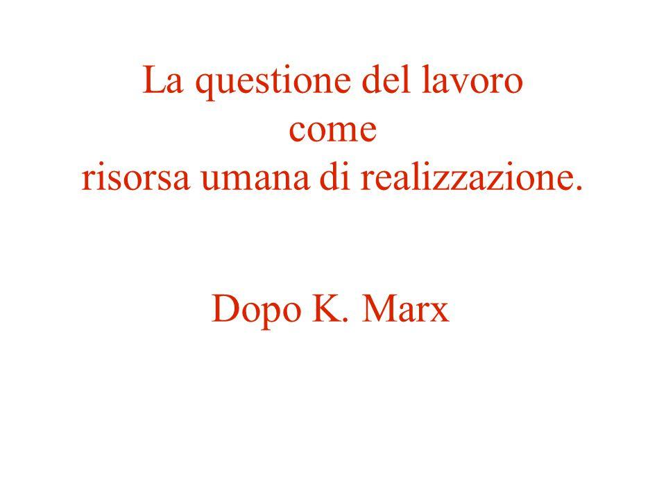 La questione del lavoro come risorsa umana di realizzazione. Dopo K. Marx
