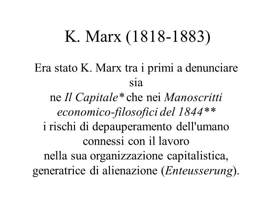 K. Marx (1818-1883) Era stato K. Marx tra i primi a denunciare sia ne Il Capitale* che nei Manoscritti economico-filosofici del 1844** i rischi di dep