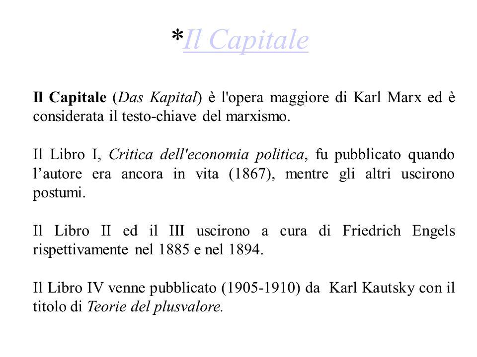 *Il CapitaleIl Capitale Il Capitale (Das Kapital) è l'opera maggiore di Karl Marx ed è considerata il testo-chiave del marxismo. Il Libro I, Critica d