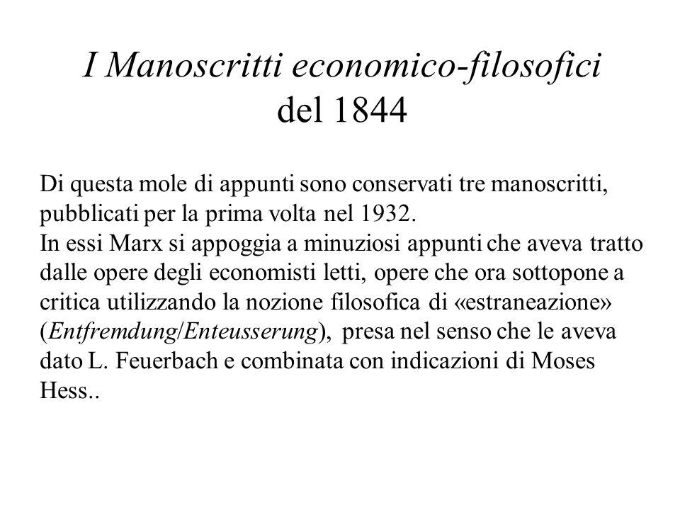I Manoscritti economico-filosofici del 1844 Di questa mole di appunti sono conservati tre manoscritti, pubblicati per la prima volta nel 1932. In essi