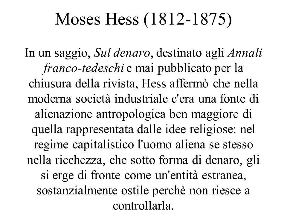 Moses Hess (1812-1875) In un saggio, Sul denaro, destinato agli Annali franco-tedeschi e mai pubblicato per la chiusura della rivista, Hess affermò ch
