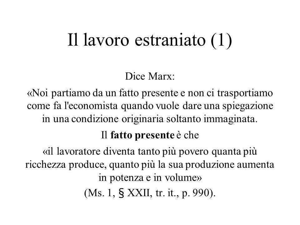 Il lavoro estraniato (1) Dice Marx: «Noi partiamo da un fatto presente e non ci trasportiamo come fa l'economista quando vuole dare una spiegazione in
