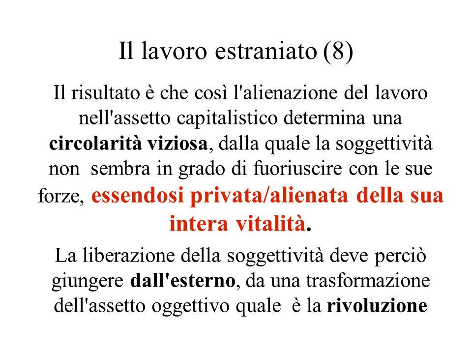 Il lavoro estraniato (8) Il risultato è che così l'alienazione del lavoro nell'assetto capitalistico determina una circolarità viziosa, dalla quale la