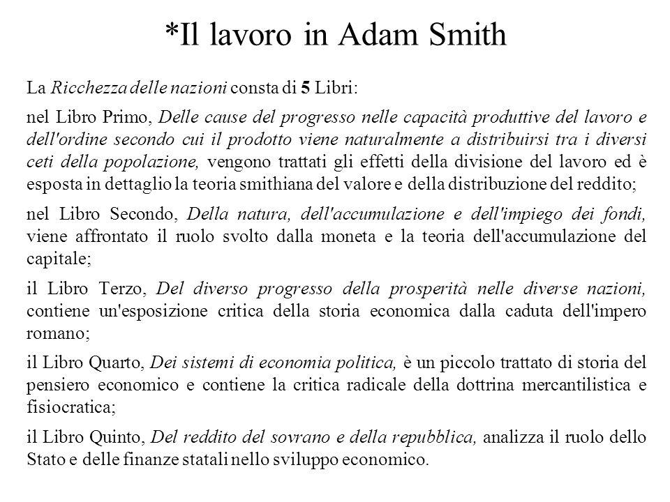 *Il lavoro in Adam Smith La Ricchezza delle nazioni consta di 5 Libri: nel Libro Primo, Delle cause del progresso nelle capacità produttive del lavoro