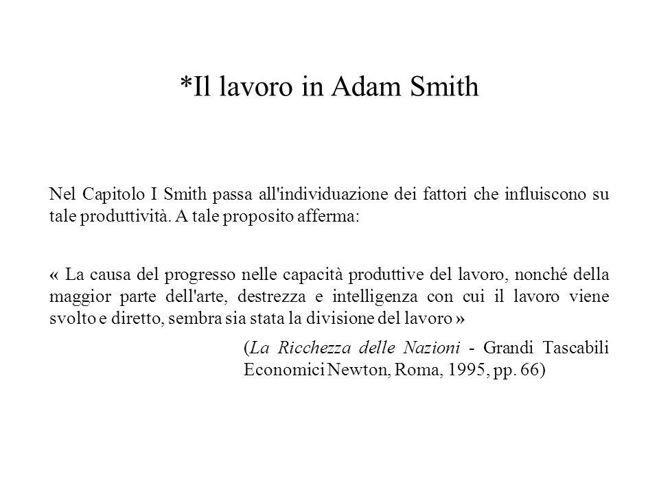 *Il lavoro in Adam Smith Nelle società moderne, in cui la divisione del lavoro si è pienamente affermata, la maggior parte delle cose di cui un uomo ha bisogno le trae dal lavoro di altri.