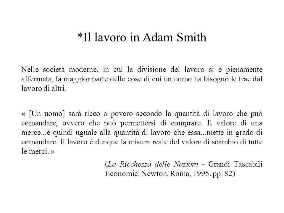 *Il lavoro in Adam Smith Nelle società moderne, in cui la divisione del lavoro si è pienamente affermata, la maggior parte delle cose di cui un uomo h