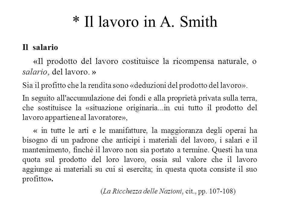 * Il lavoro in A. Smith Il salario «Il prodotto del lavoro costituisce la ricompensa naturale, o salario, del lavoro. » Sia il profitto che la rendita
