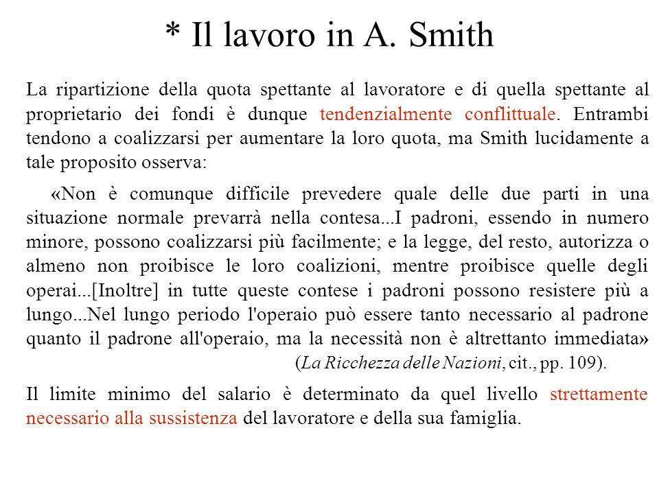 * Il lavoro in A. Smith La ripartizione della quota spettante al lavoratore e di quella spettante al proprietario dei fondi è dunque tendenzialmente c