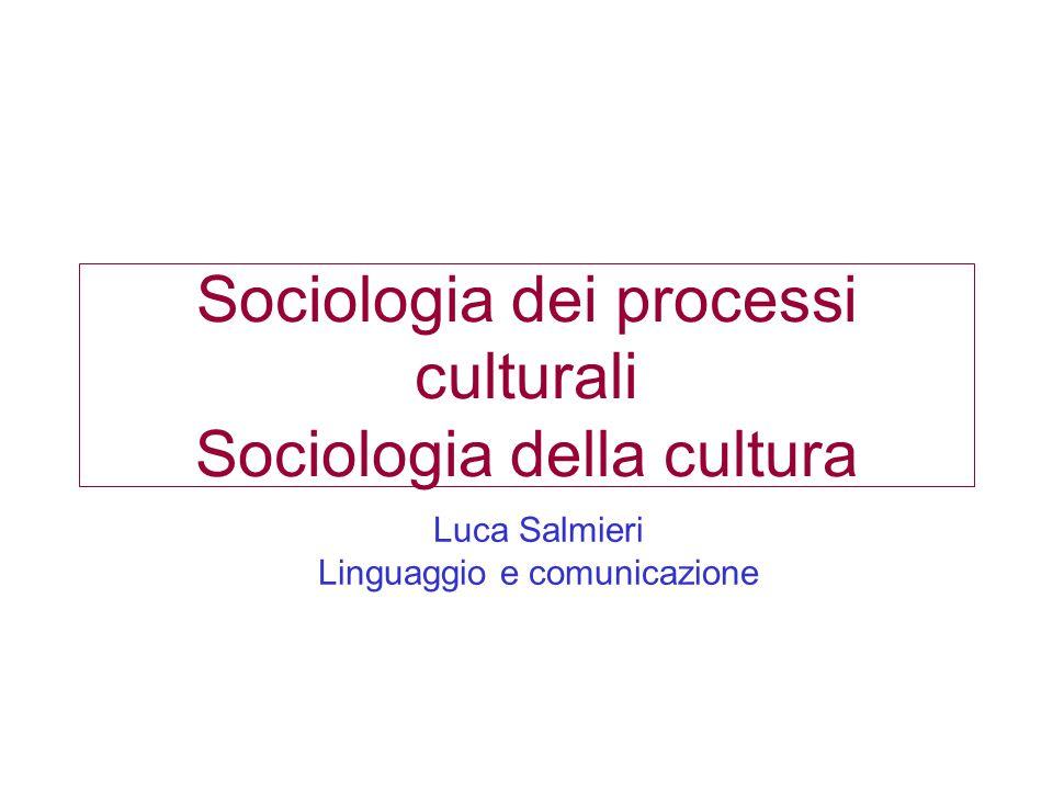Sociologia dei processi culturali Sociologia della cultura Luca Salmieri Linguaggio e comunicazione