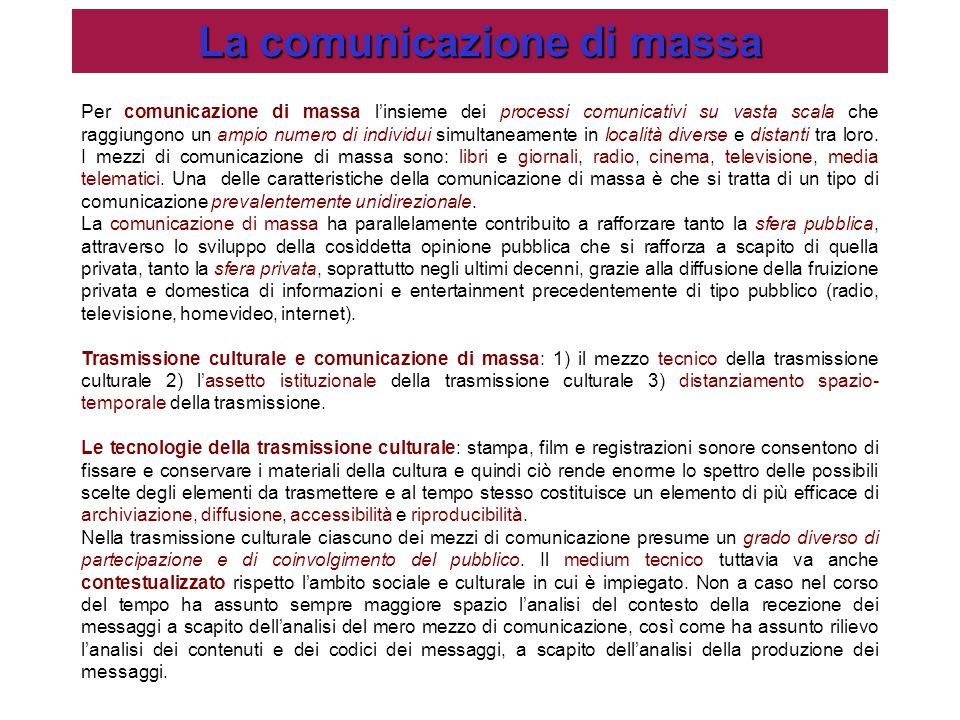 La comunicazione di massa Per comunicazione di massa l'insieme dei processi comunicativi su vasta scala che raggiungono un ampio numero di individui s