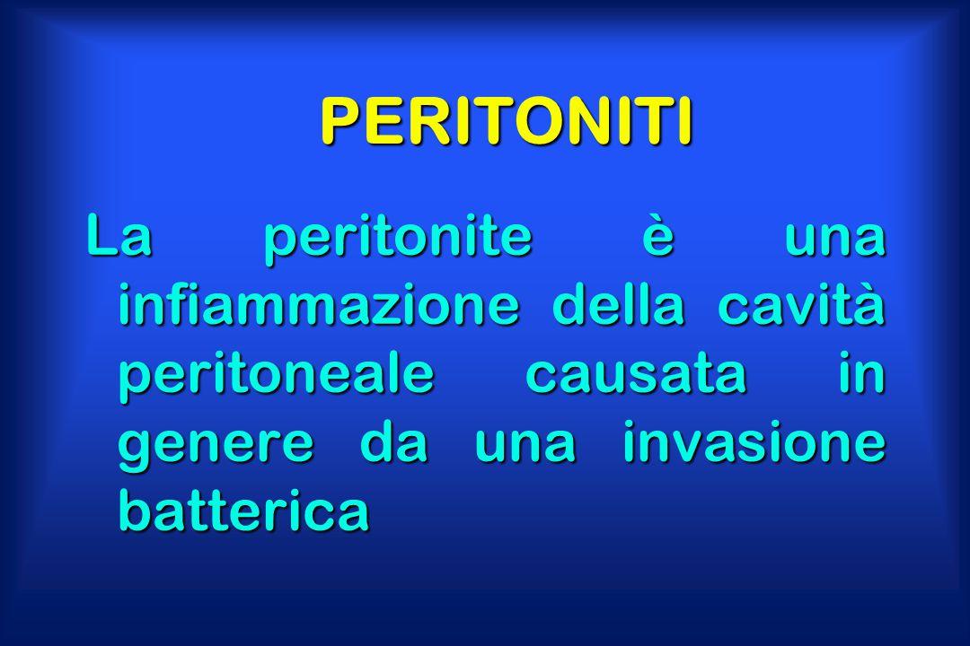 PERITONITI La peritonite è una infiammazione della cavità peritoneale causata in genere da una invasione batterica