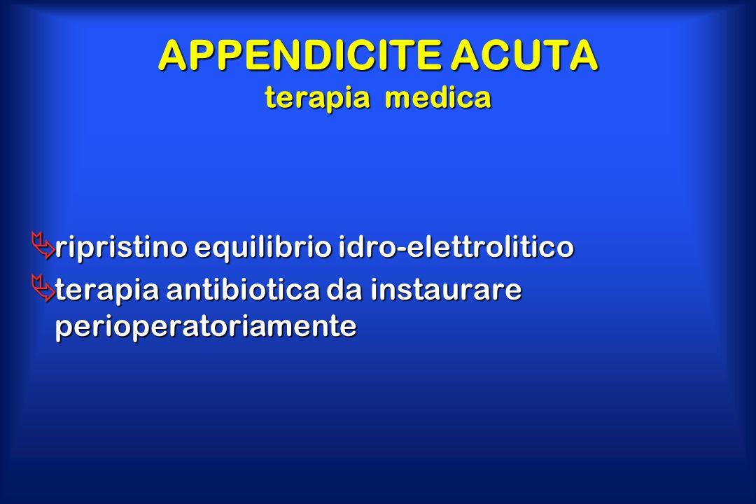 APPENDICITE ACUTA terapia medica  ripristino equilibrio idro-elettrolitico  terapia antibiotica da instaurare perioperatoriamente