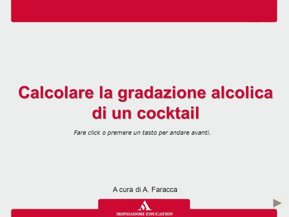 Calcolare la gradazione alcolica di un cocktail Per mezzo di una semplice proporzione è possibile calcolare la gradazione alcolica di una bevanda miscelata.