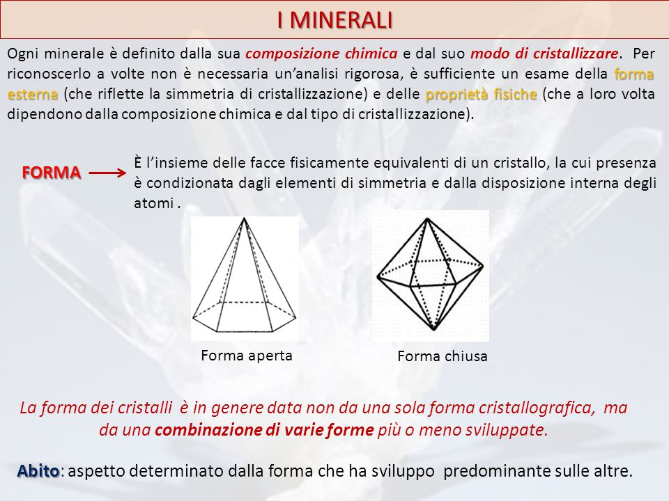 I MINERALI forma esternaproprietà fisiche Ogni minerale è definito dalla sua composizione chimica e dal suo modo di cristallizzare. Per riconoscerlo a