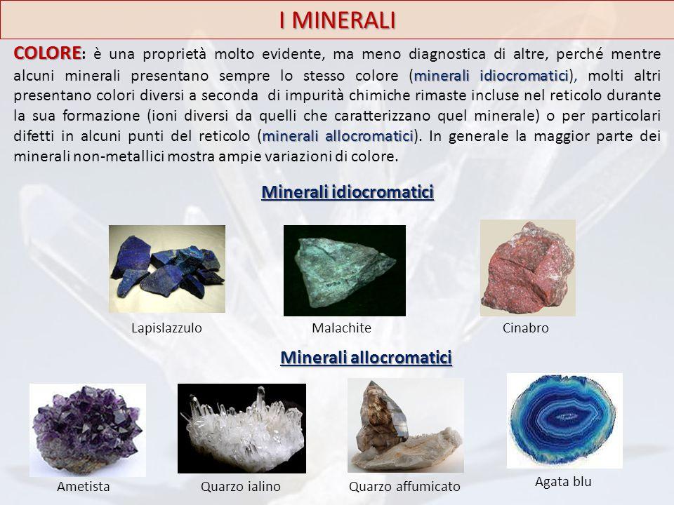 I MINERALI COLORE minerali idiocromatici minerali allocromatici COLORE : è una proprietà molto evidente, ma meno diagnostica di altre, perché mentre a