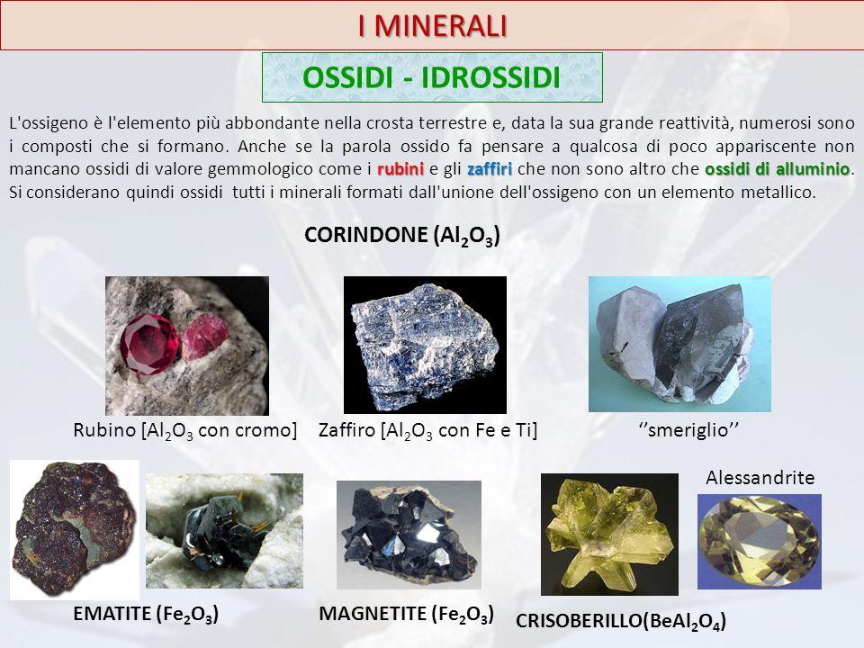OSSIDI - IDROSSIDI I MINERALI rubinizaffiriossidi di alluminio L'ossigeno è l'elemento più abbondante nella crosta terrestre e, data la sua grande rea