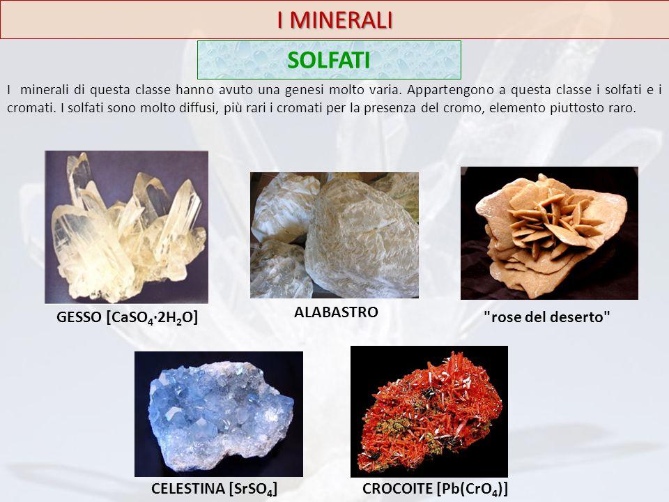 I MINERALI SOLFATI I minerali di questa classe hanno avuto una genesi molto varia. Appartengono a questa classe i solfati e i cromati. I solfati sono