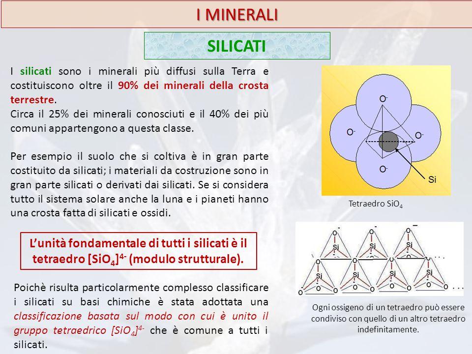 I MINERALI SILICATI I silicati sono i minerali più diffusi sulla Terra e costituiscono oltre il 90% dei minerali della crosta terrestre. Circa il 25%
