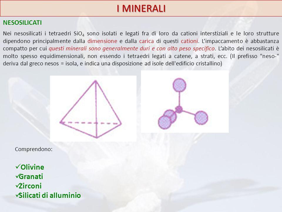 I MINERALI NESOSILICATI Nei nesosilicati i tetraedri SiO 4 sono isolati e legati fra di loro da cationi interstiziali e le loro strutture dipendono pr