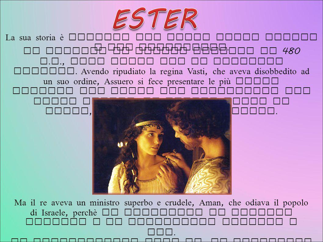 La sua storia è narrata nel libro della Bibbia a lei intitolato. La vicenda si svolge attorno al 480 a.C., alla corte del re persiano Assuero. Avendo