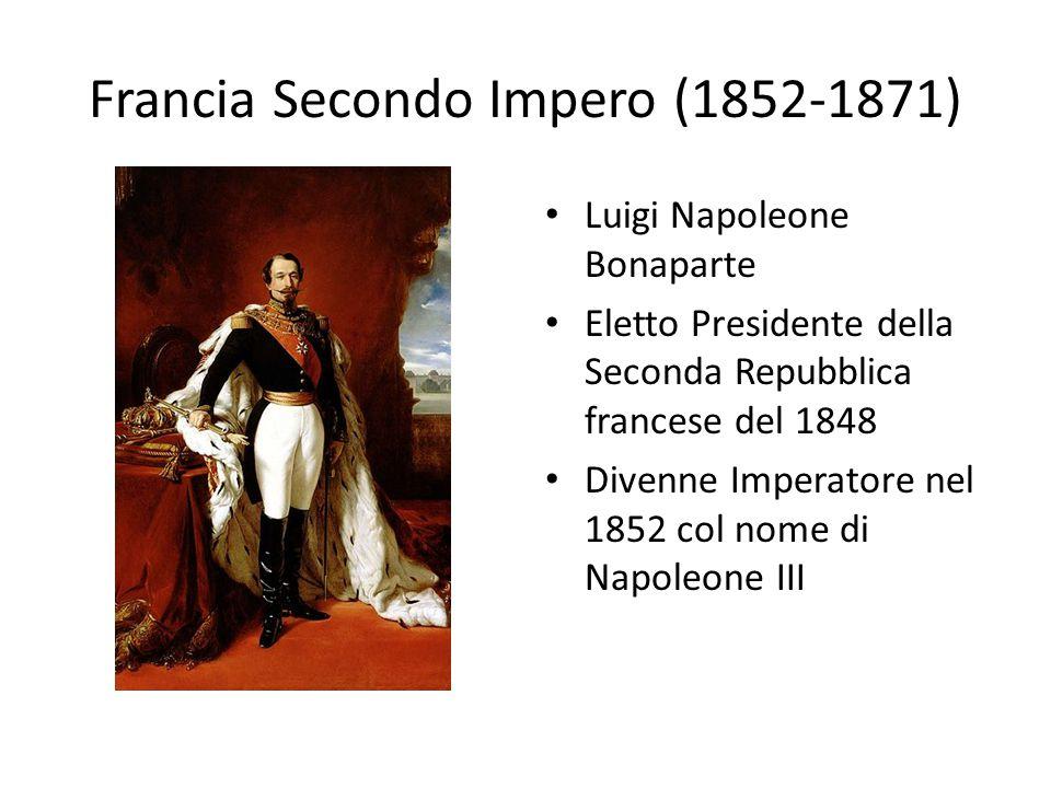 Francia Secondo Impero (1852-1871) Luigi Napoleone Bonaparte Eletto Presidente della Seconda Repubblica francese del 1848 Divenne Imperatore nel 1852 col nome di Napoleone III