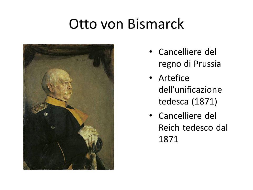 Otto von Bismarck Cancelliere del regno di Prussia Artefice dell'unificazione tedesca (1871) Cancelliere del Reich tedesco dal 1871