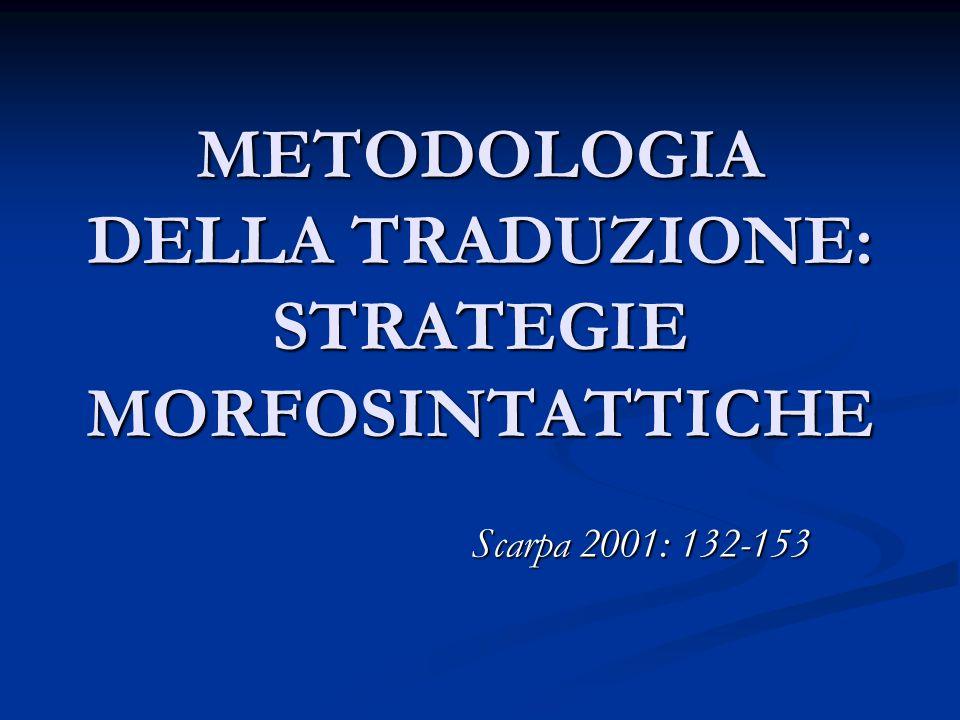 METODOLOGIA DELLA TRADUZIONE: STRATEGIE MORFOSINTATTICHE Scarpa 2001: 132-153