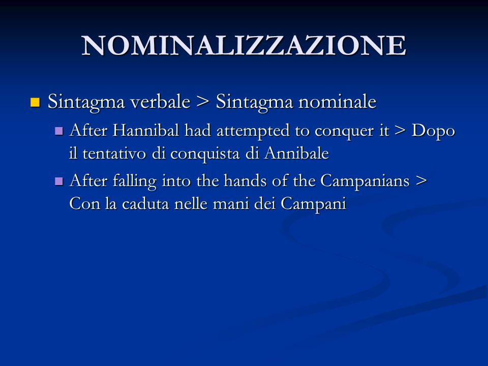 NOMINALIZZAZIONE Sintagma verbale > Sintagma nominale Sintagma verbale > Sintagma nominale After Hannibal had attempted to conquer it > Dopo il tentat