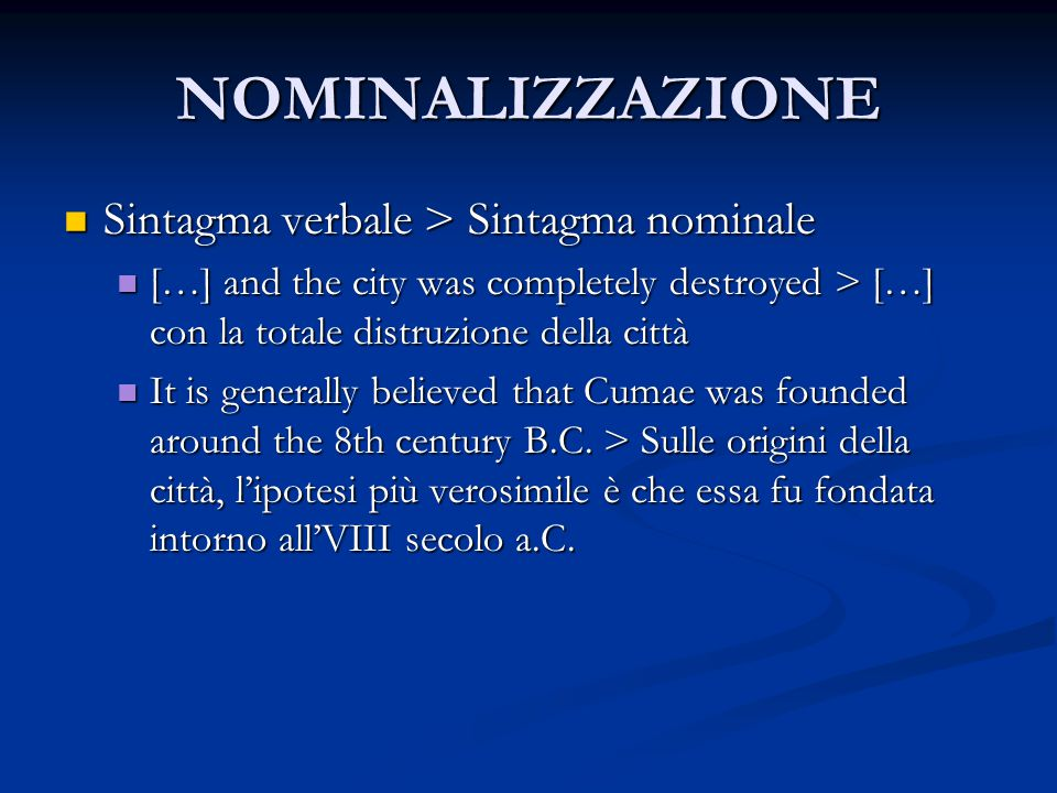 NOMINALIZZAZIONE Sintagma verbale > Sintagma nominale Sintagma verbale > Sintagma nominale […] and the city was completely destroyed > […] con la tota