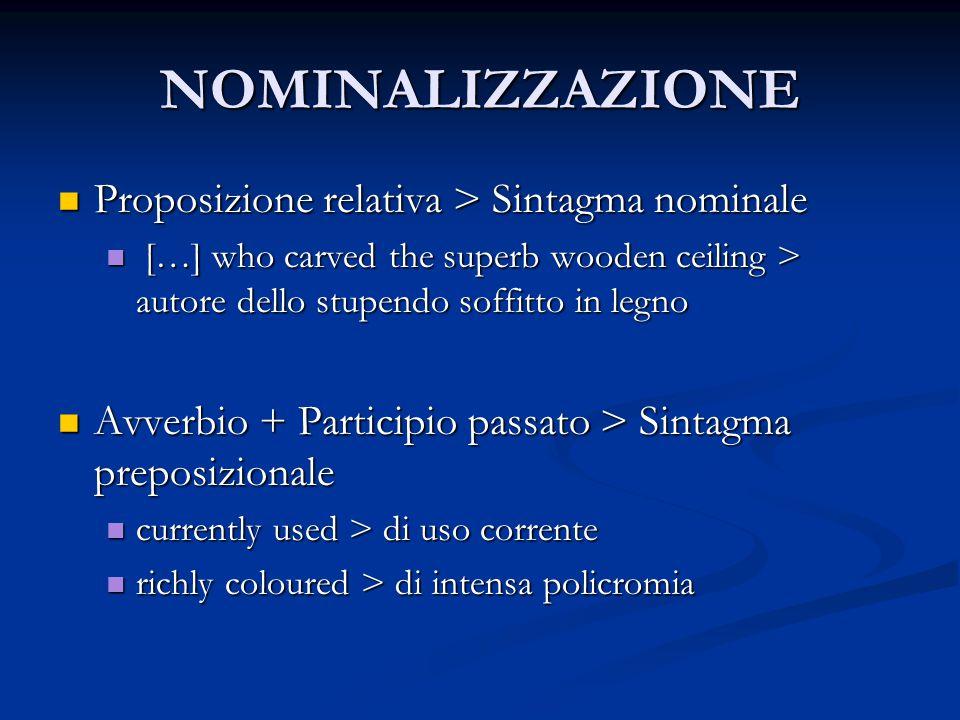NOMINALIZZAZIONE Proposizione relativa > Sintagma nominale Proposizione relativa > Sintagma nominale […] who carved the superb wooden ceiling > autore