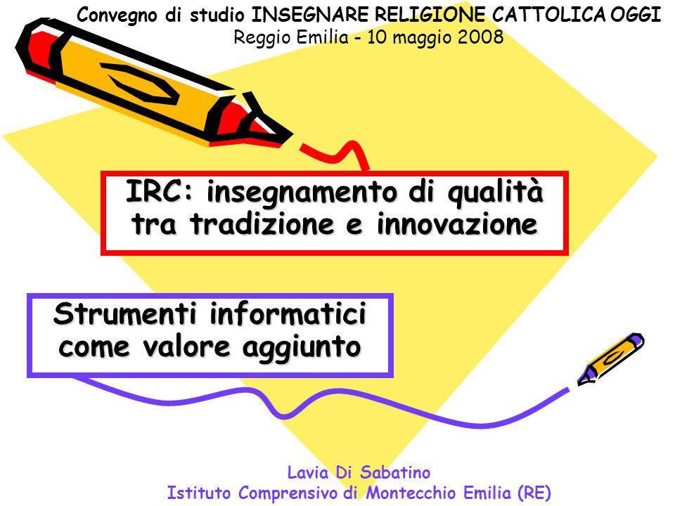 Strumenti informatici come valore aggiunto Lavia Di Sabatino Istituto Comprensivo di Montecchio Emilia (RE) Convegno di studio INSEGNARE RELIGIONE CAT