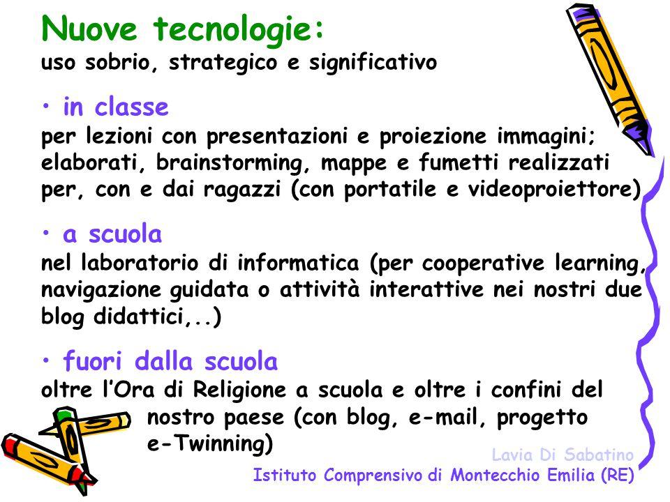 Nuove tecnologie: uso sobrio, strategico e significativo in classe per lezioni con presentazioni e proiezione immagini; elaborati, brainstorming, mapp