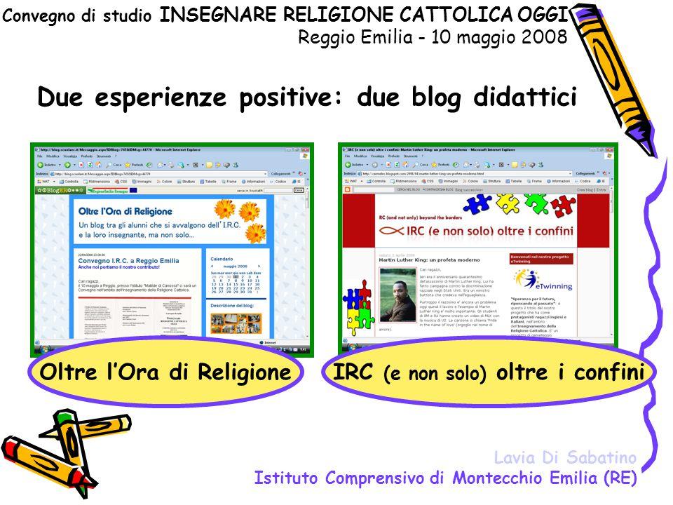 Convegno di studio INSEGNARE RELIGIONE CATTOLICA OGGI Reggio Emilia - 10 maggio 2008 Due esperienze positive: due blog didattici Oltre l'Ora di Religi