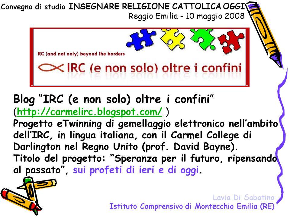 """Blog """"IRC (e non solo) oltre i confini"""" (http://carmelirc.blogspot.com/ ) Progetto eTwinning di gemellaggio elettronico nell'ambito dell'IRC, in lingu"""
