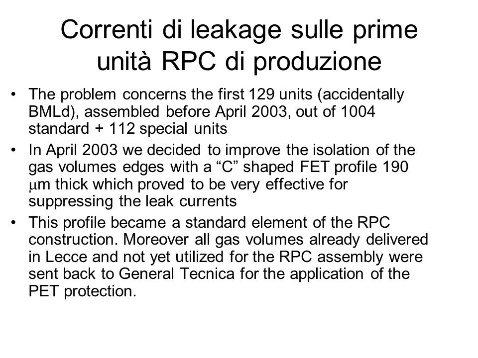 Correnti di leakage sulle prime unità RPC di produzione The problem concerns the first 129 units (accidentally BMLd), assembled before April 2003, out